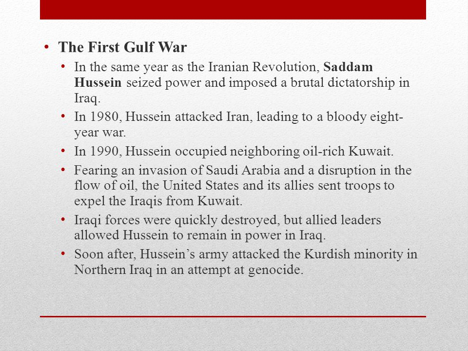 The First Gulf War In the same year as the Iranian Revolution, Saddam Hussein seized power and imposed a brutal dictatorship in Iraq. In 1980, Hussein