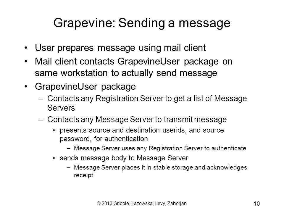 © 2013 Gribble, Lazowska, Levy, Zahorjan 10 Grapevine: Sending a message User prepares message using mail client Mail client contacts GrapevineUser pa