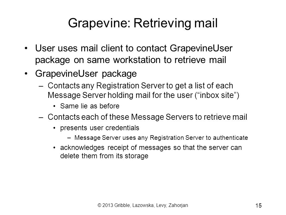 © 2013 Gribble, Lazowska, Levy, Zahorjan 15 Grapevine: Retrieving mail User uses mail client to contact GrapevineUser package on same workstation to r