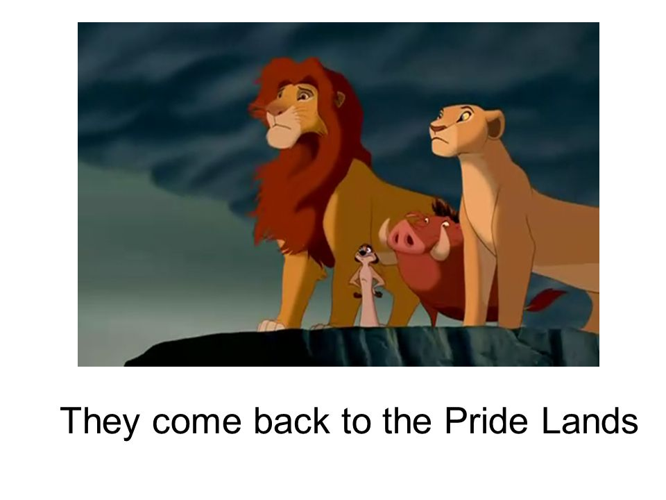 They come back to the Pride Lands