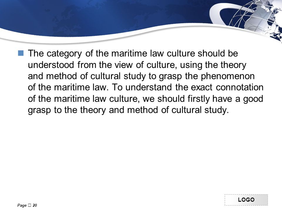 LOGO The category of the maritime law culture should be understood from the view of culture, using the theory and method of cultural study to grasp the phenomenon of the maritime law.