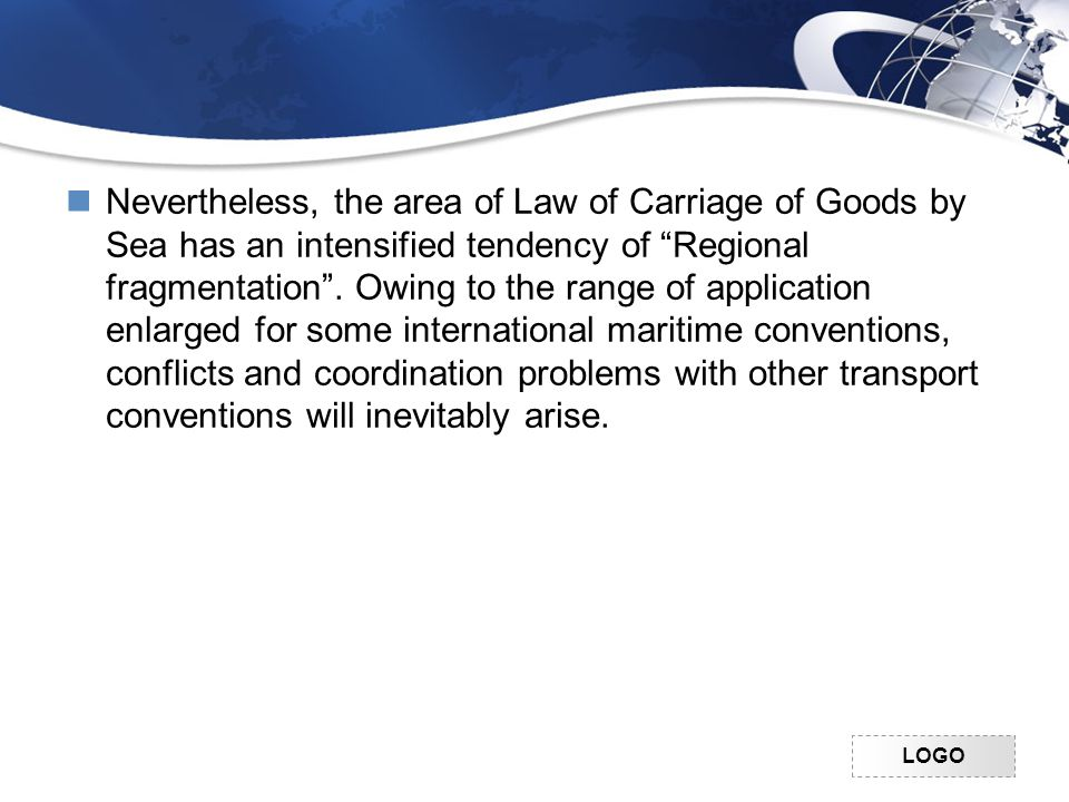 LOGO Nevertheless, the area of Law of Carriage of Goods by Sea has an intensified tendency of Regional fragmentation .