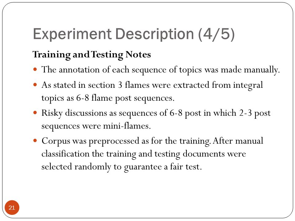 Experiment Description (4/5) 21 Training and Testing Notes The annotation of each sequence of topics was made manually.