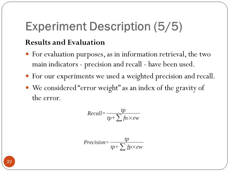 Experiment Description (5/5) 22 Results and Evaluation For evaluation purposes, as in information retrieval, the two main indicators - precision and recall - have been used.