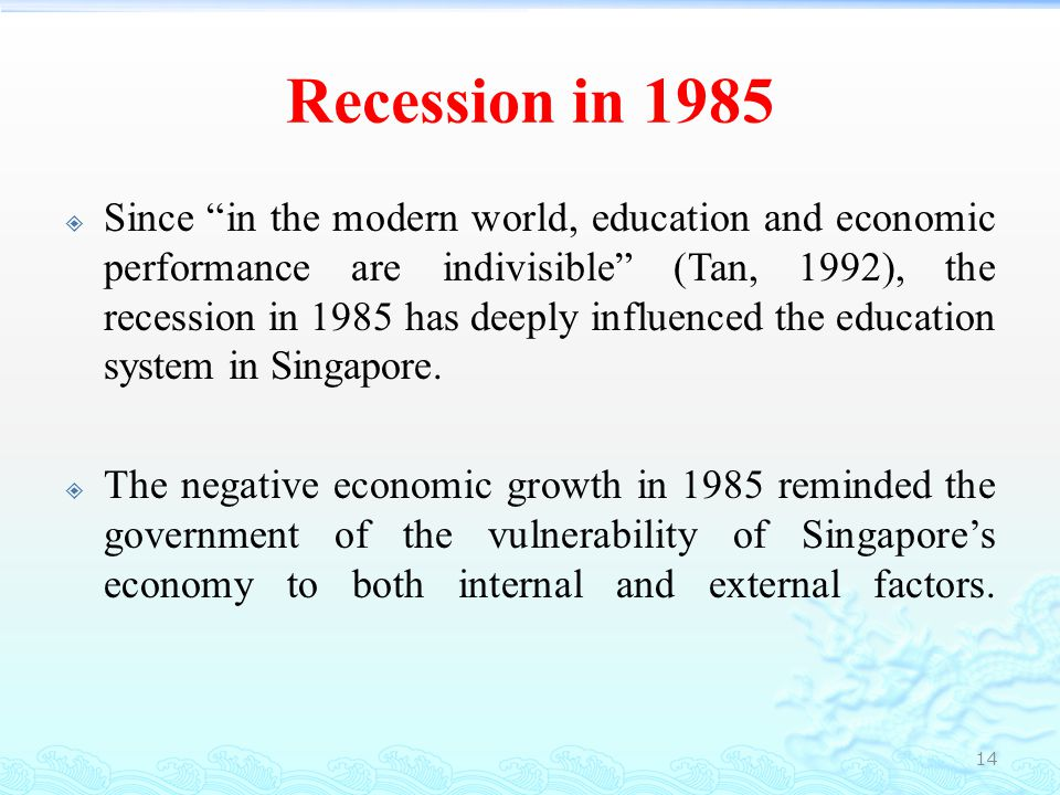 Recession in 1985  The Minister for Education thus announced in 1986 principles or guidelines for Education Ministry as:  Education policy must keep pace with the economy and society.