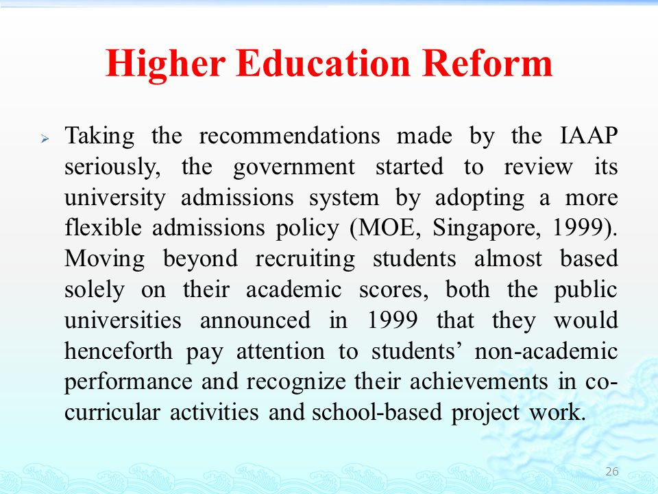 Higher Education Reform  In order to prepare and equip students for globalization challenges, the Singapore government has reviewed the curriculum design of university education and emphasis is now placed on a broad- based cross-disciplinary university education.
