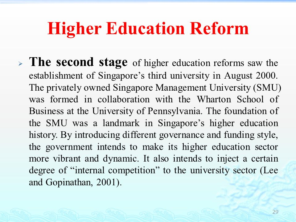 Higher Education Reform  The third stage of higher education reforms is closely related to University Governance and Funding Review in 2000 embarked by the MOE, Singapore.