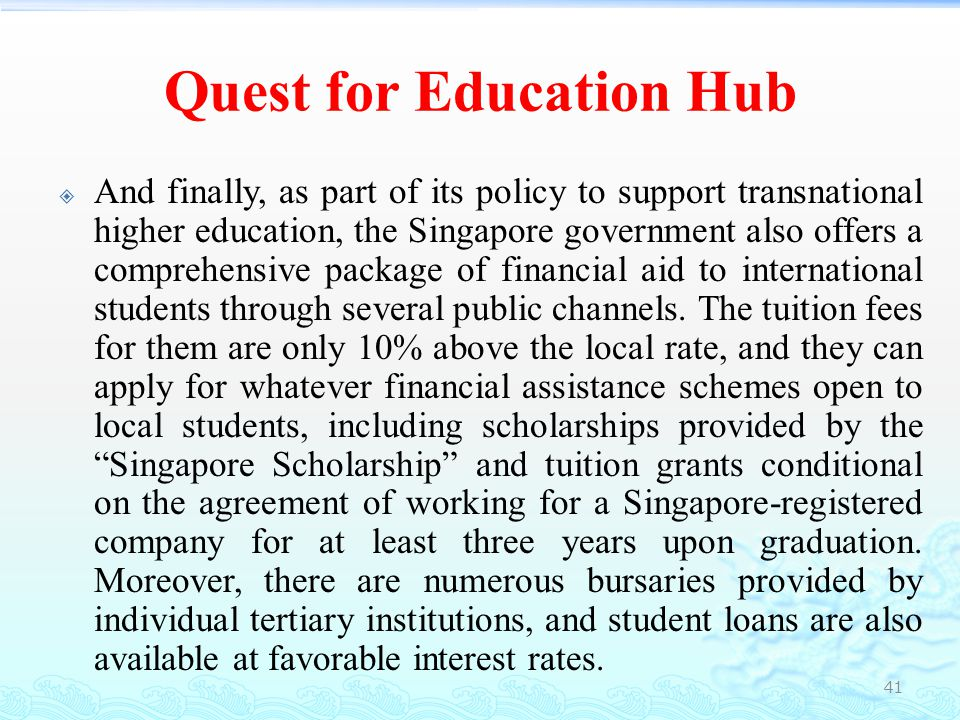 Quest for Education Hub  In short, the most recent achievements of Singapore's quest for education hub are as follows:  In 2007, there were an estimated 86,000 international students from 120 countries studying in Singapore.