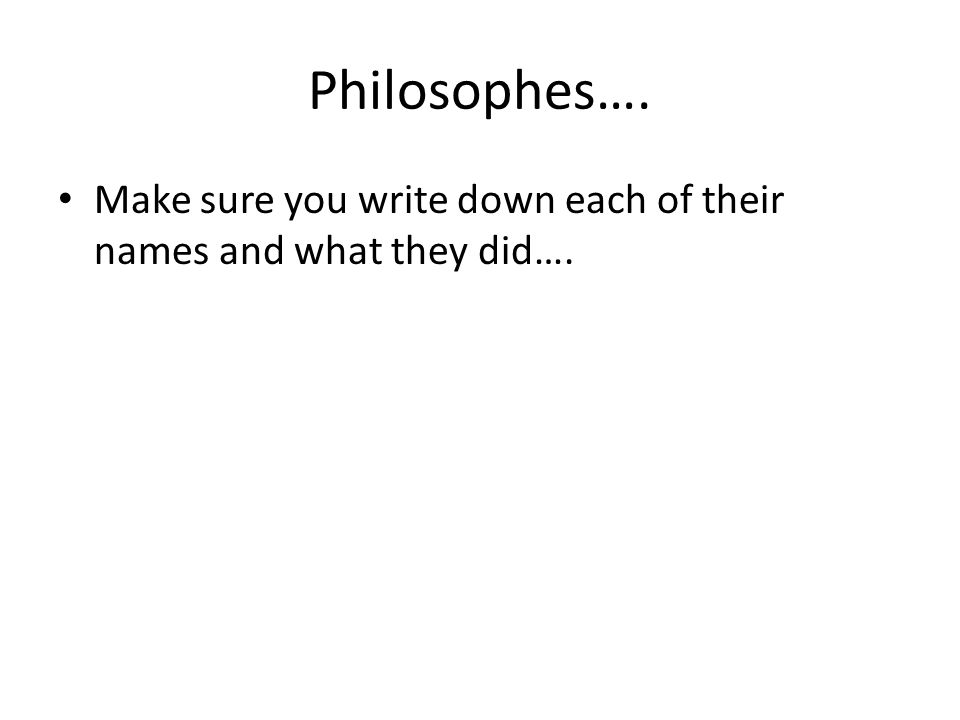 Philosophes…. Make sure you write down each of their names and what they did….