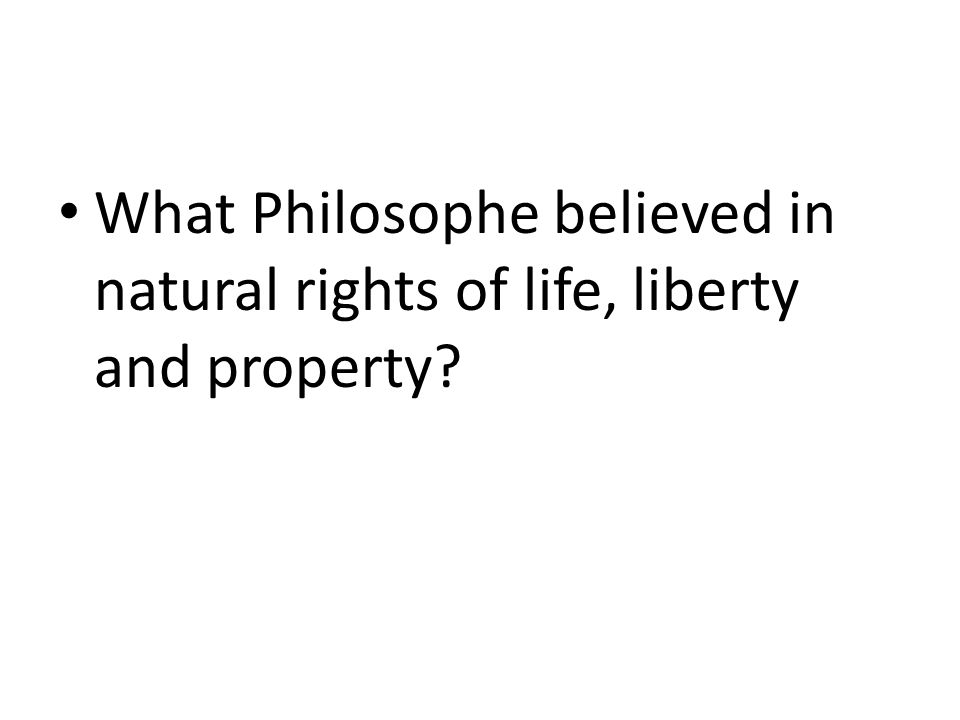 What Philosophe believed in natural rights of life, liberty and property?