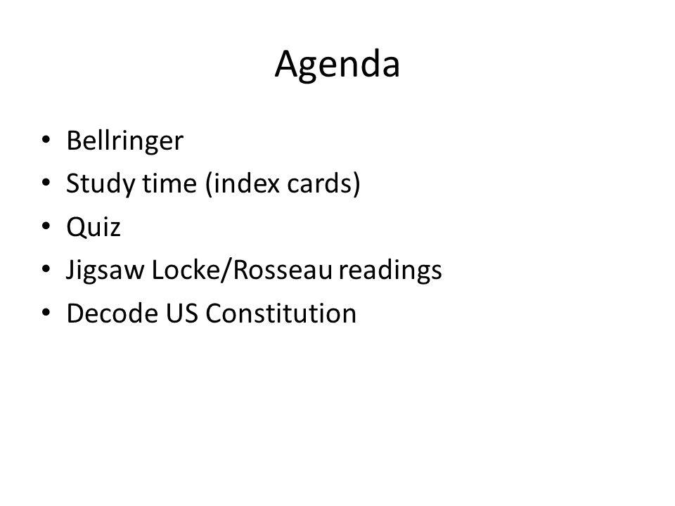 Agenda Bellringer Study time (index cards) Quiz Jigsaw Locke/Rosseau readings Decode US Constitution