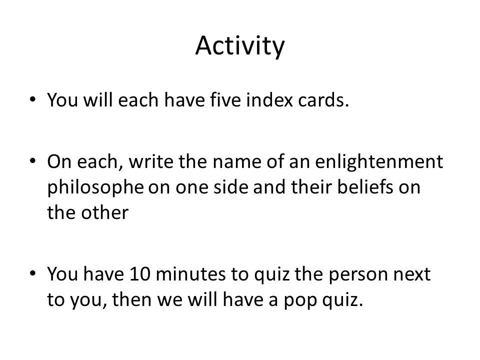 Activity You will each have five index cards. On each, write the name of an enlightenment philosophe on one side and their beliefs on the other You ha