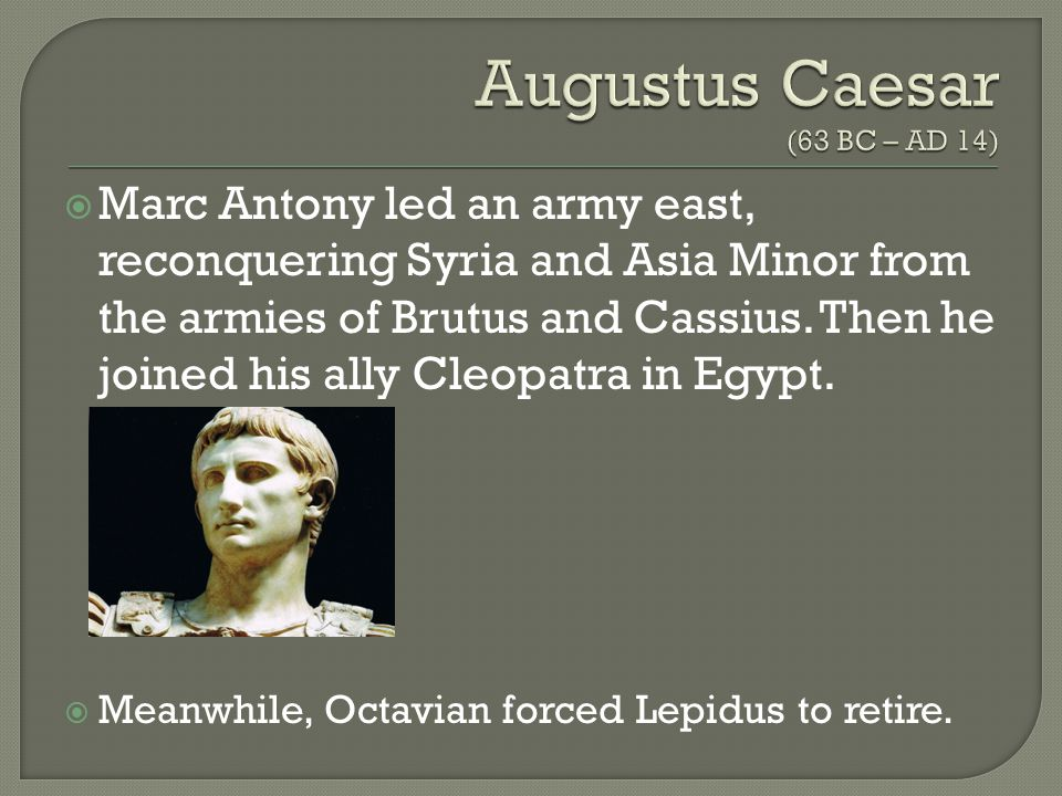  Marc Antony led an army east, reconquering Syria and Asia Minor from the armies of Brutus and Cassius.