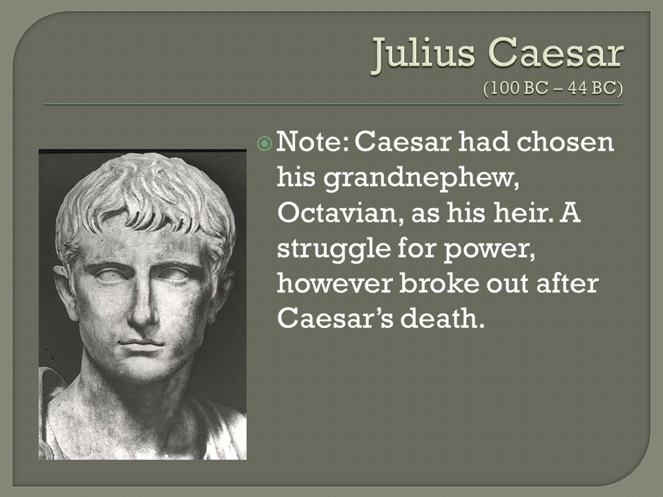  19 years old when Julius Caesar was murdered   Formed the 2 nd Triumvirate— rule of three (Octavian, Antony—along with Lepidus, Caesar's second-in-command)