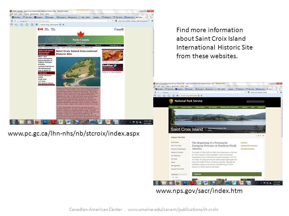 www.pc.gc.ca/lhn-nhs/nb/stcroix/index.aspx www.nps.gov/sacr/index.htm Find more information about Saint Croix Island International Historic Site from these websites.