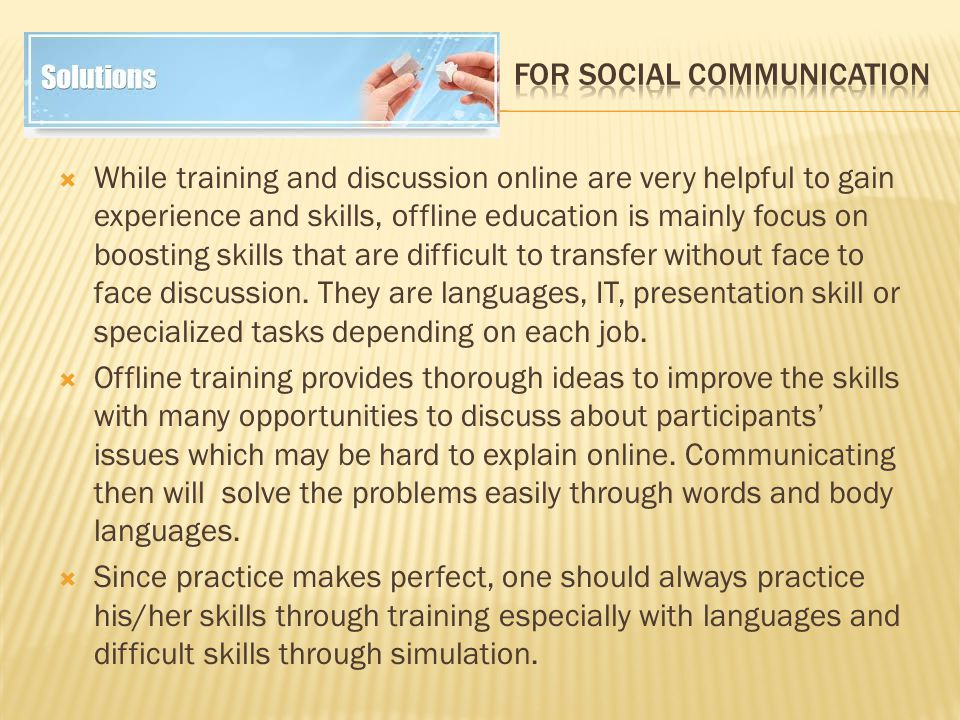  While training and discussion online are very helpful to gain experience and skills, offline education is mainly focus on boosting skills that are difficult to transfer without face to face discussion.