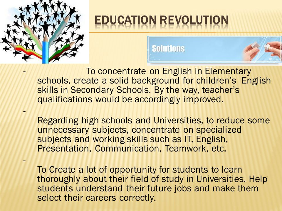 - To concentrate on English in Elementary schools, create a solid background for children's English skills in Secondary Schools.