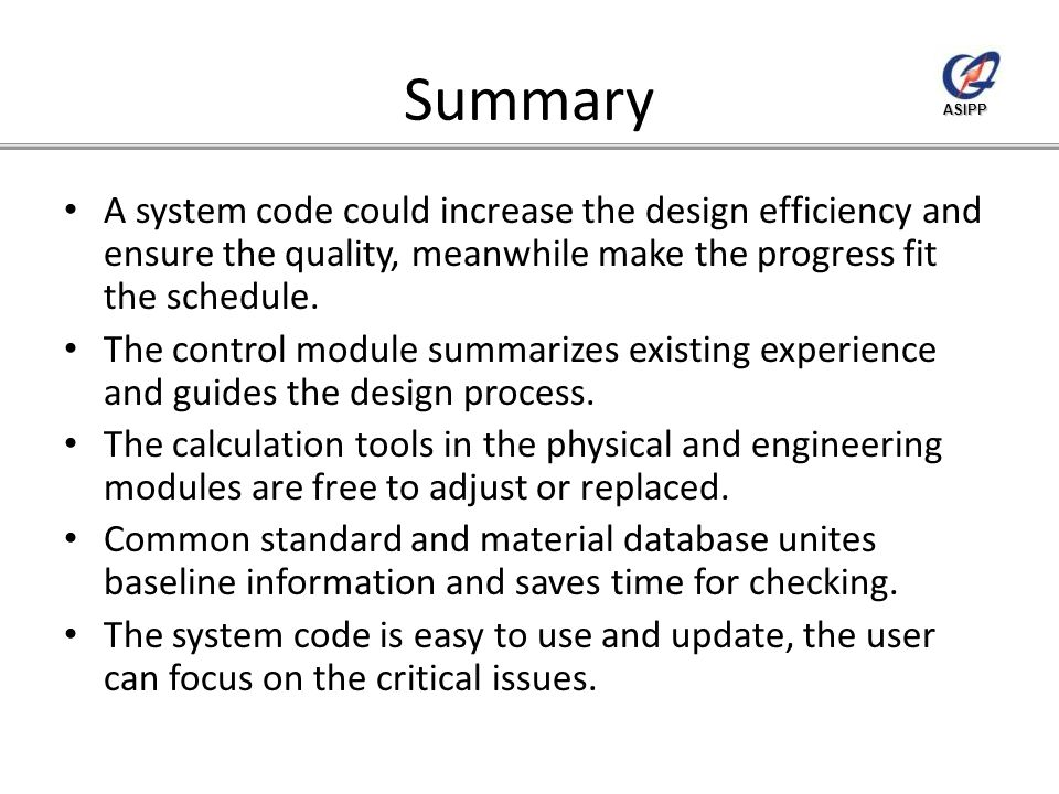 ASIPP Summary A system code could increase the design efficiency and ensure the quality, meanwhile make the progress fit the schedule.