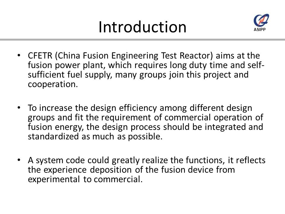 ASIPP Introduction CFETR (China Fusion Engineering Test Reactor) aims at the fusion power plant, which requires long duty time and self- sufficient fuel supply, many groups join this project and cooperation.