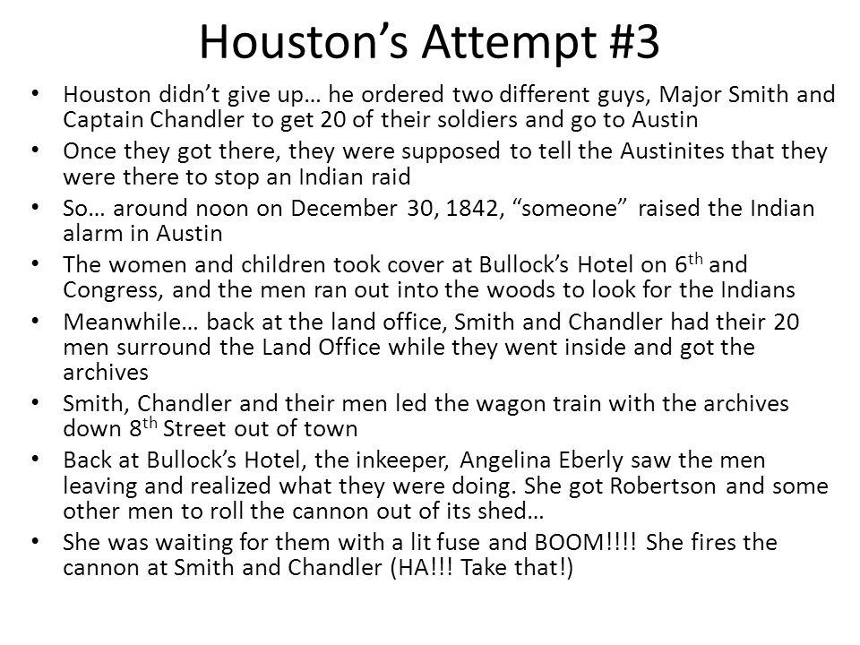 Houston's Attempt #2 The Mexicans returned… on September 11, 1842, Gen. Woll invades San Antonio This time there is a battle… Texans WON!!! But, 35 Te