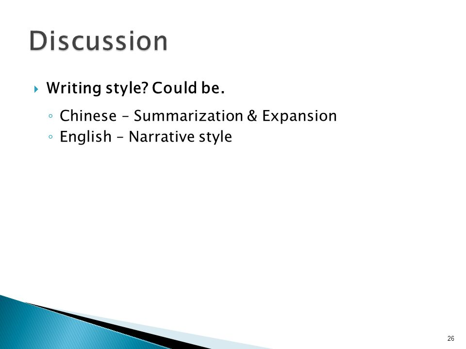  Writing style Could be. ◦ Chinese – Summarization & Expansion ◦ English – Narrative style 26