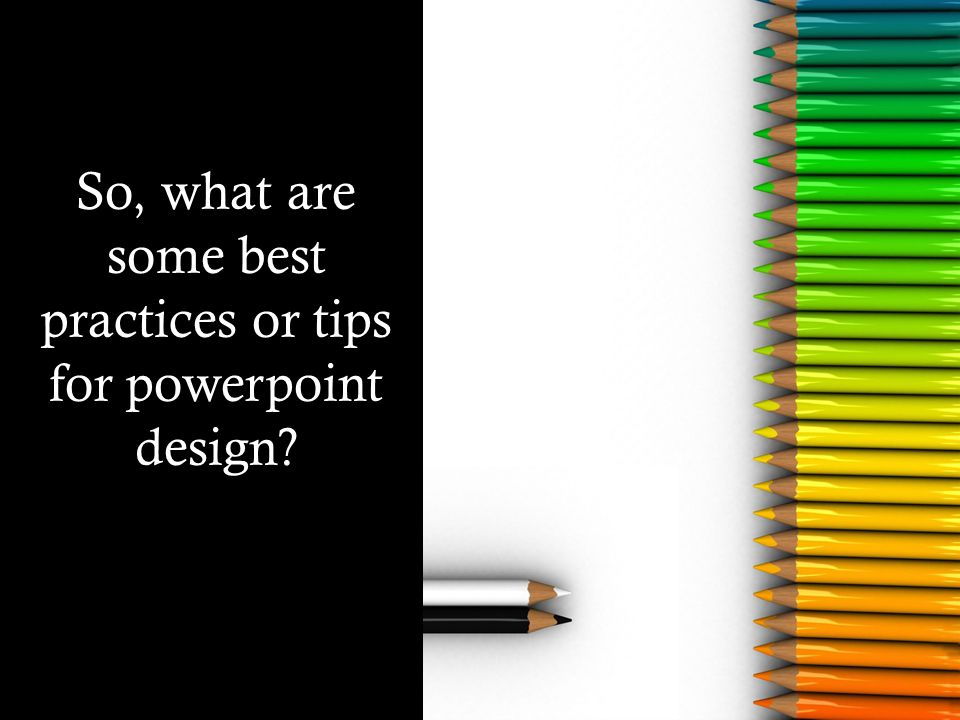 So, what are some best practices or tips for powerpoint design