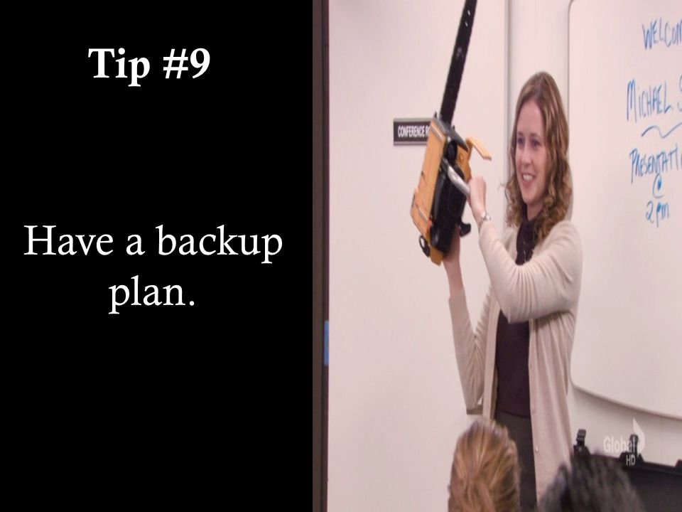 Tip #9 Have a backup plan.