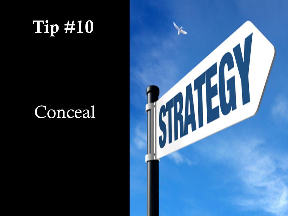 Tip #10 Conceal
