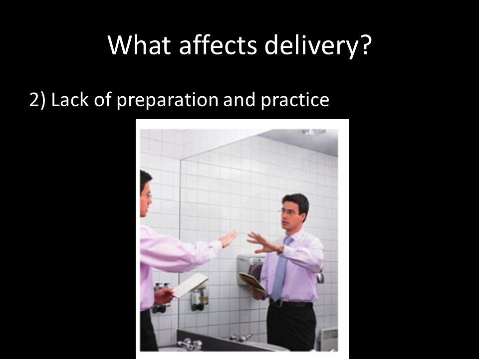 What affects delivery 2) Lack of preparation and practice
