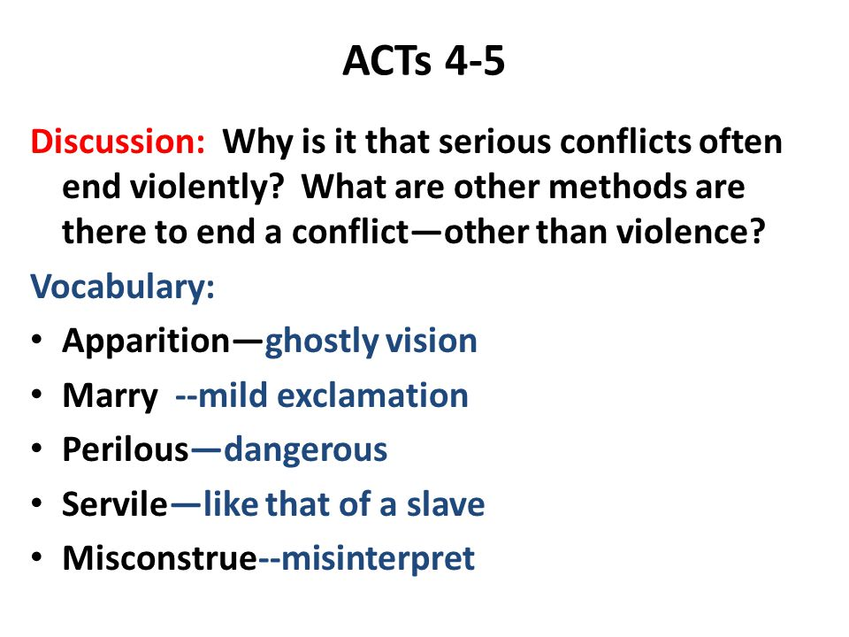 ACTs 4-5 Discussion: Why is it that serious conflicts often end violently? What are other methods are there to end a conflict—other than violence? Voc