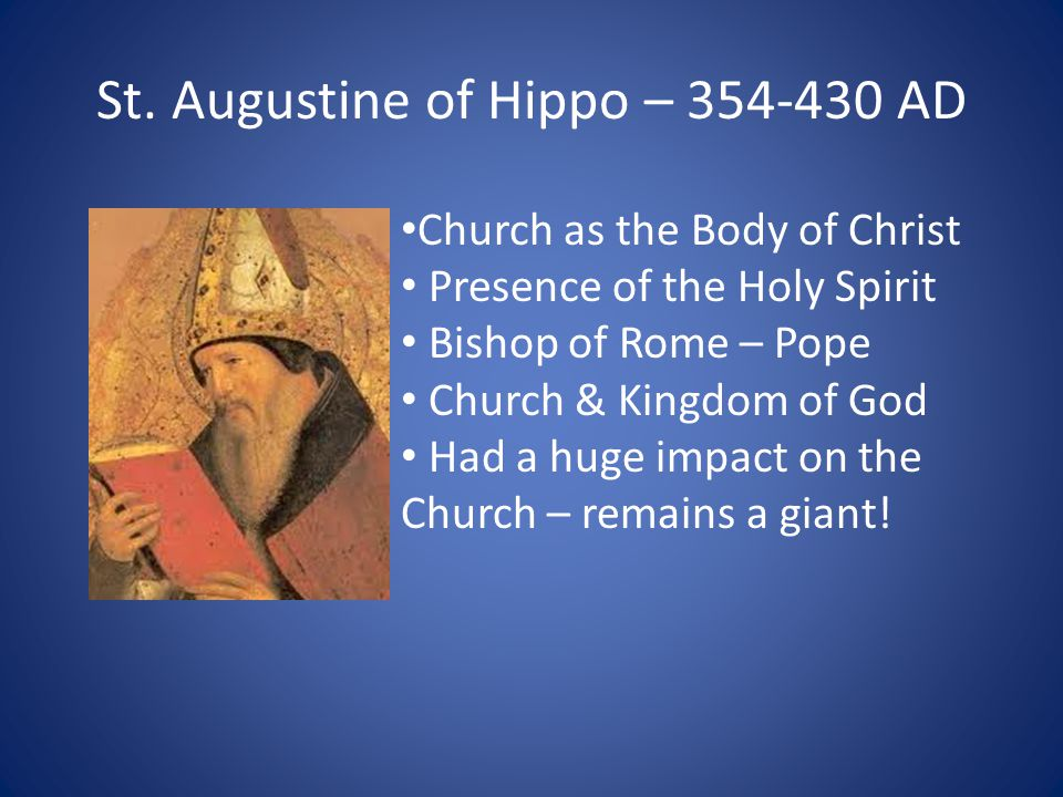 St. Augustine of Hippo – 354-430 AD Church as the Body of Christ Presence of the Holy Spirit Bishop of Rome – Pope Church & Kingdom of God Had a huge