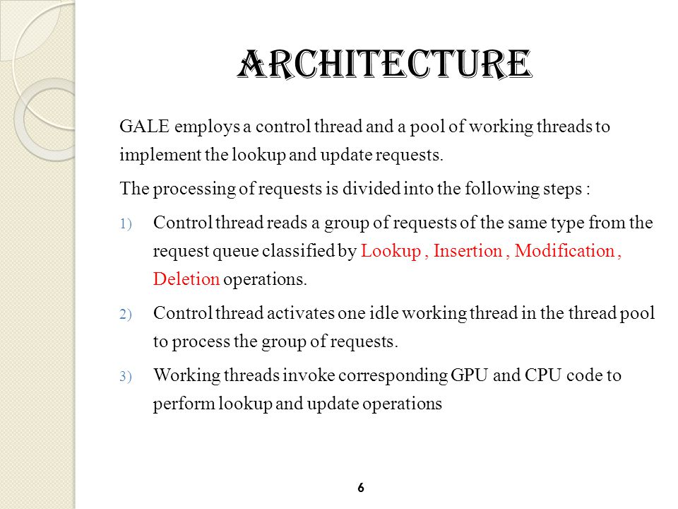 GALE employs a control thread and a pool of working threads to implement the lookup and update requests.