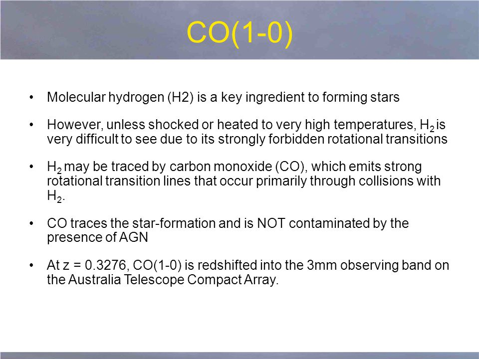 CO(1-0) Molecular hydrogen (H2) is a key ingredient to forming stars However, unless shocked or heated to very high temperatures, H 2 is very difficult to see due to its strongly forbidden rotational transitions H 2 may be traced by carbon monoxide (CO), which emits strong rotational transition lines that occur primarily through collisions with H 2.