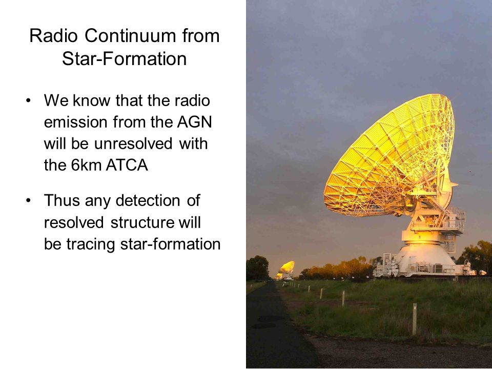 Radio Continuum from Star-Formation We know that the radio emission from the AGN will be unresolved with the 6km ATCA Thus any detection of resolved structure will be tracing star-formation