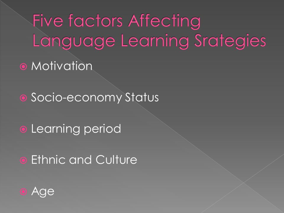  Motivation  Socio-economy Status  Learning period  Ethnic and Culture  Age