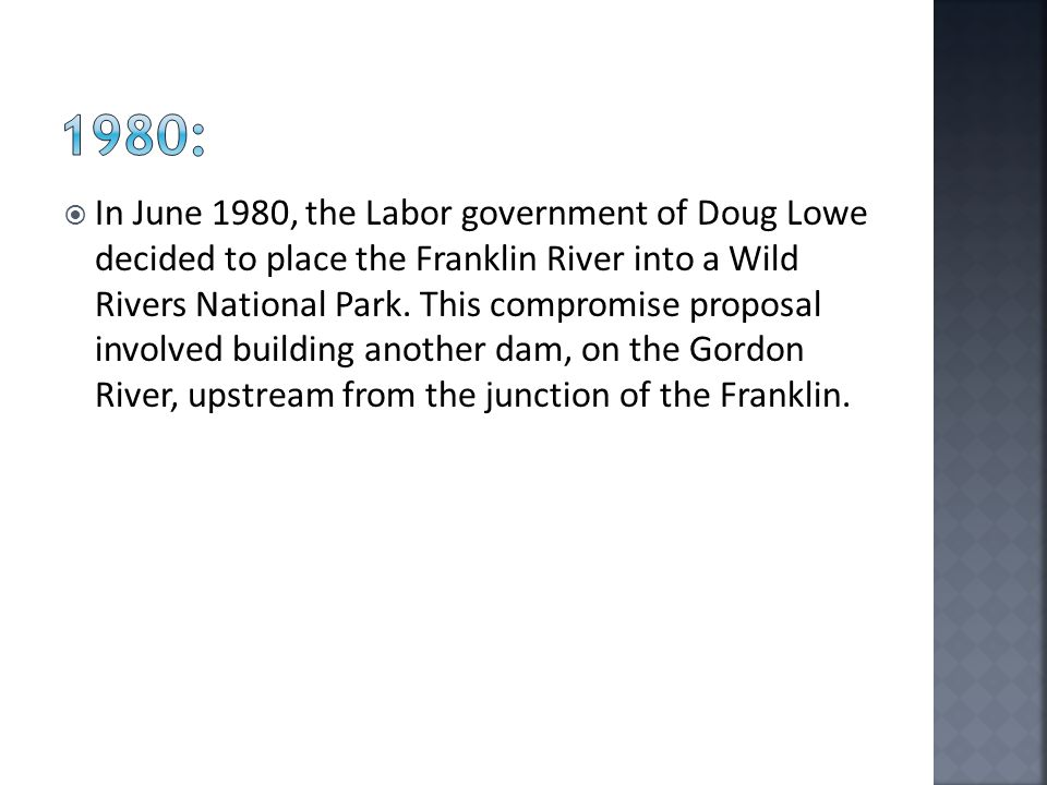 In June 1980, the Labor government of Doug Lowe decided to place the Franklin River into a Wild Rivers National Park.