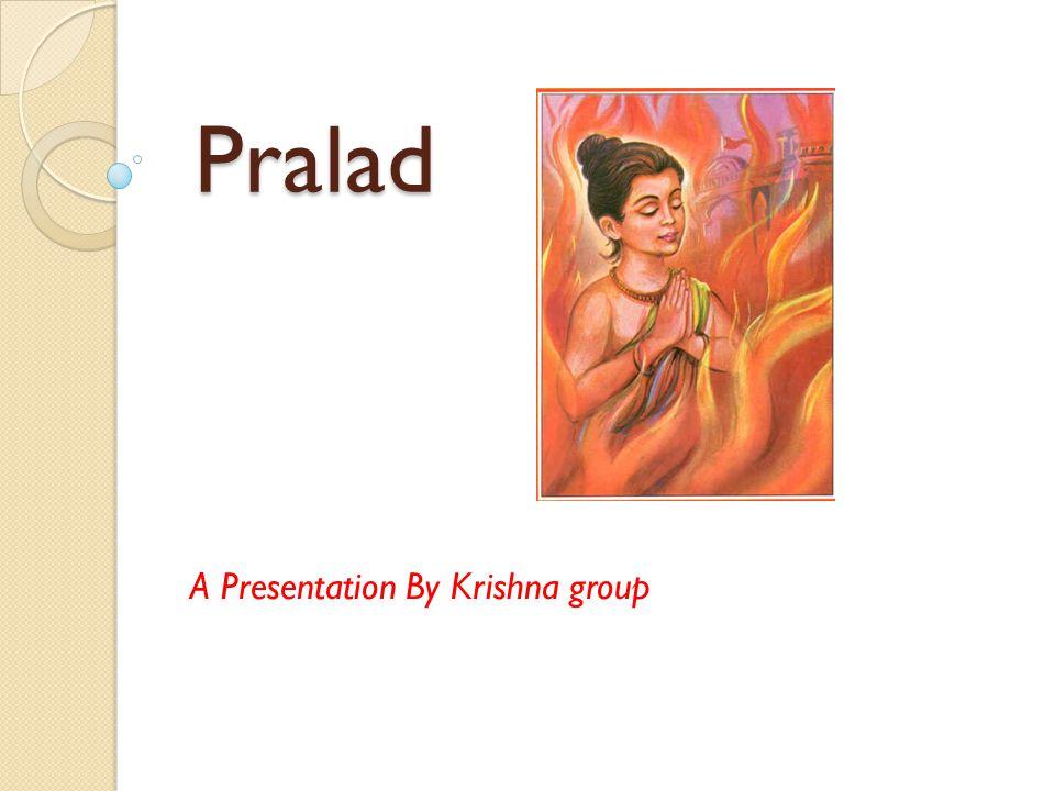 Pralad Pralad A Presentation By Krishna group