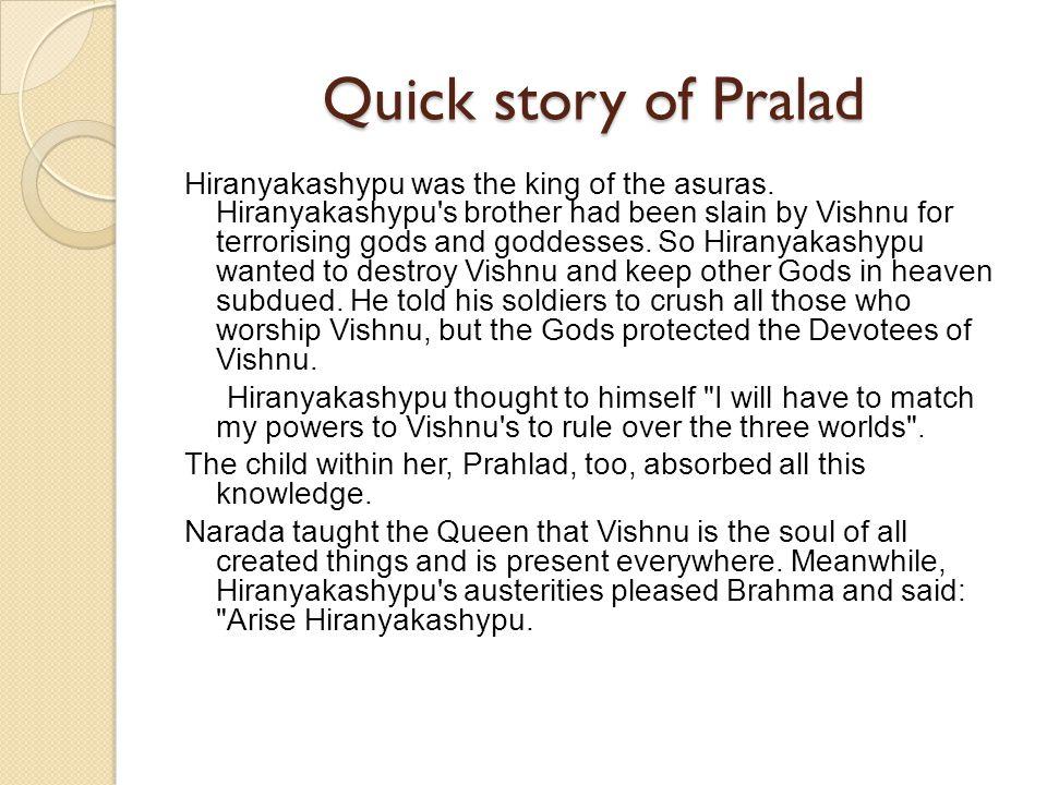 Quick story of Pralad Hiranyakashypu was the king of the asuras.