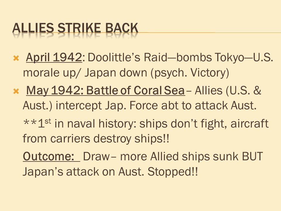  April 1942: Doolittle's Raid—bombs Tokyo—U.S. morale up/ Japan down (psych.