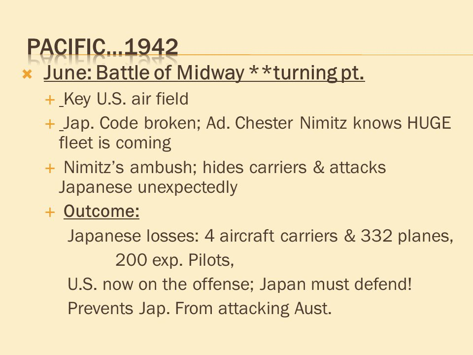  June: Battle of Midway **turning pt.  Key U.S.