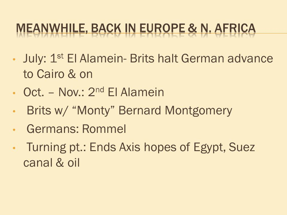 July: 1 st El Alamein- Brits halt German advance to Cairo & on Oct.