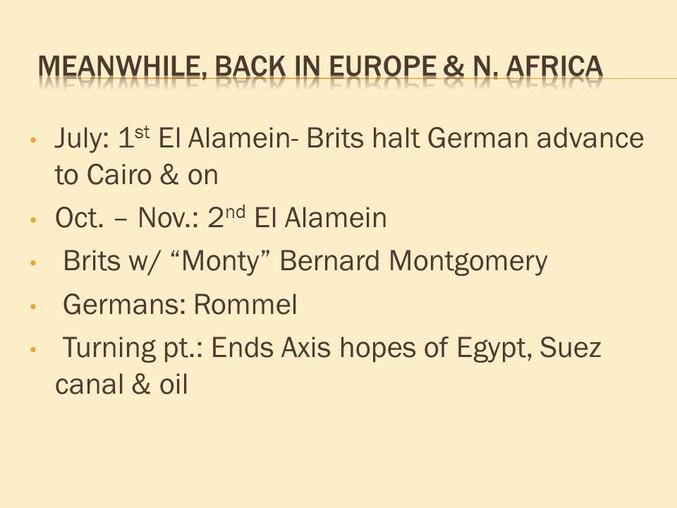 """July: 1 st El Alamein- Brits halt German advance to Cairo & on Oct. – Nov.: 2 nd El Alamein Brits w/ """"Monty"""" Bernard Montgomery Germans: Rommel Turnin"""