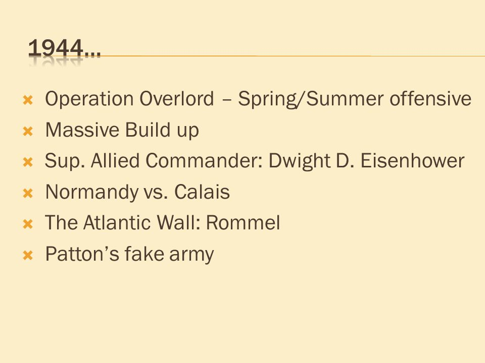  Operation Overlord – Spring/Summer offensive  Massive Build up  Sup.