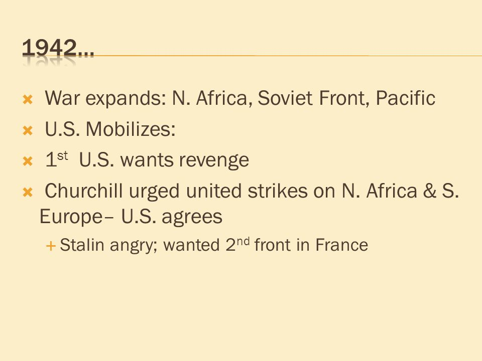  War expands: N. Africa, Soviet Front, Pacific  U.S.