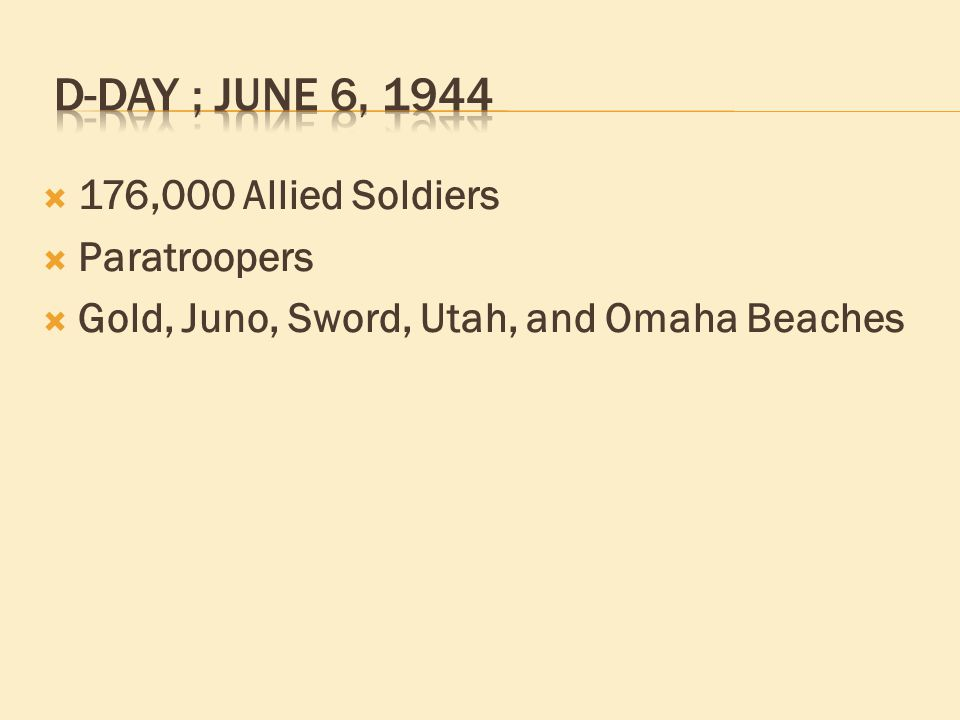  176,000 Allied Soldiers  Paratroopers  Gold, Juno, Sword, Utah, and Omaha Beaches