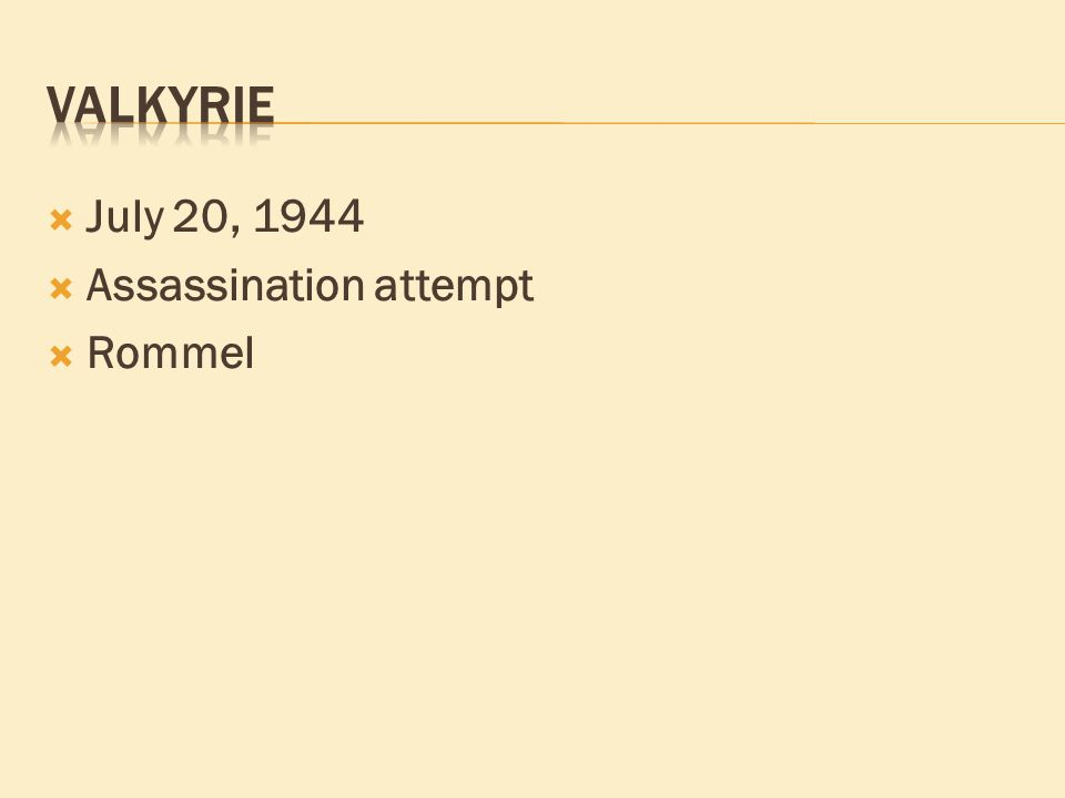  July 20, 1944  Assassination attempt  Rommel