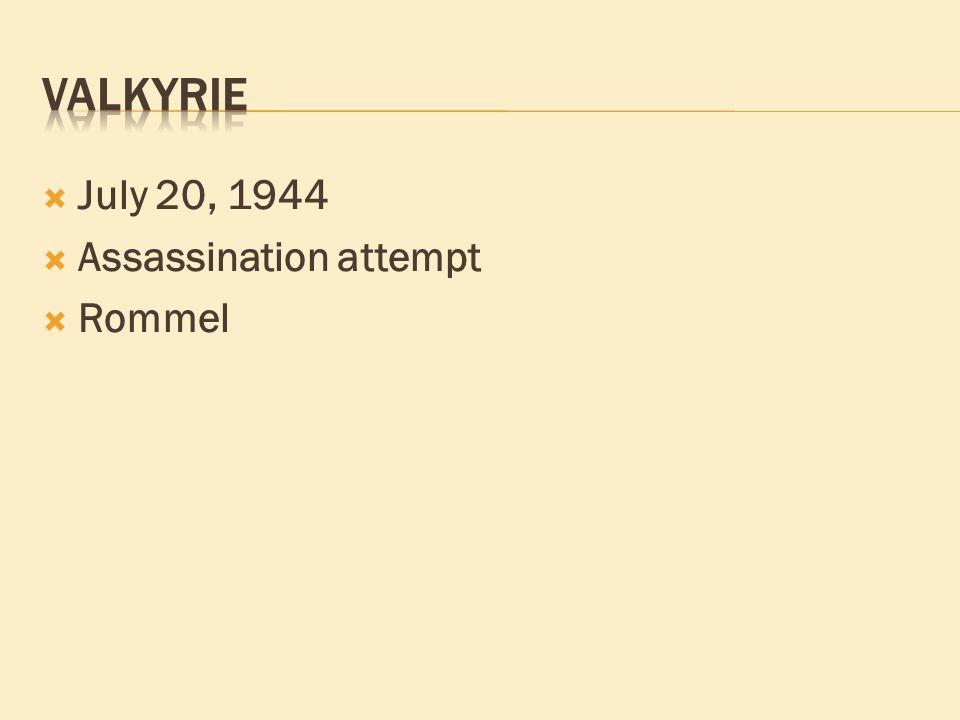  July 20, 1944  Assassination attempt  Rommel