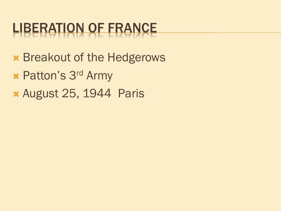  Breakout of the Hedgerows  Patton's 3 rd Army  August 25, 1944 Paris