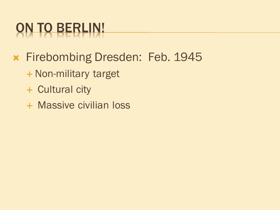  Firebombing Dresden: Feb. 1945  Non-military target  Cultural city  Massive civilian loss