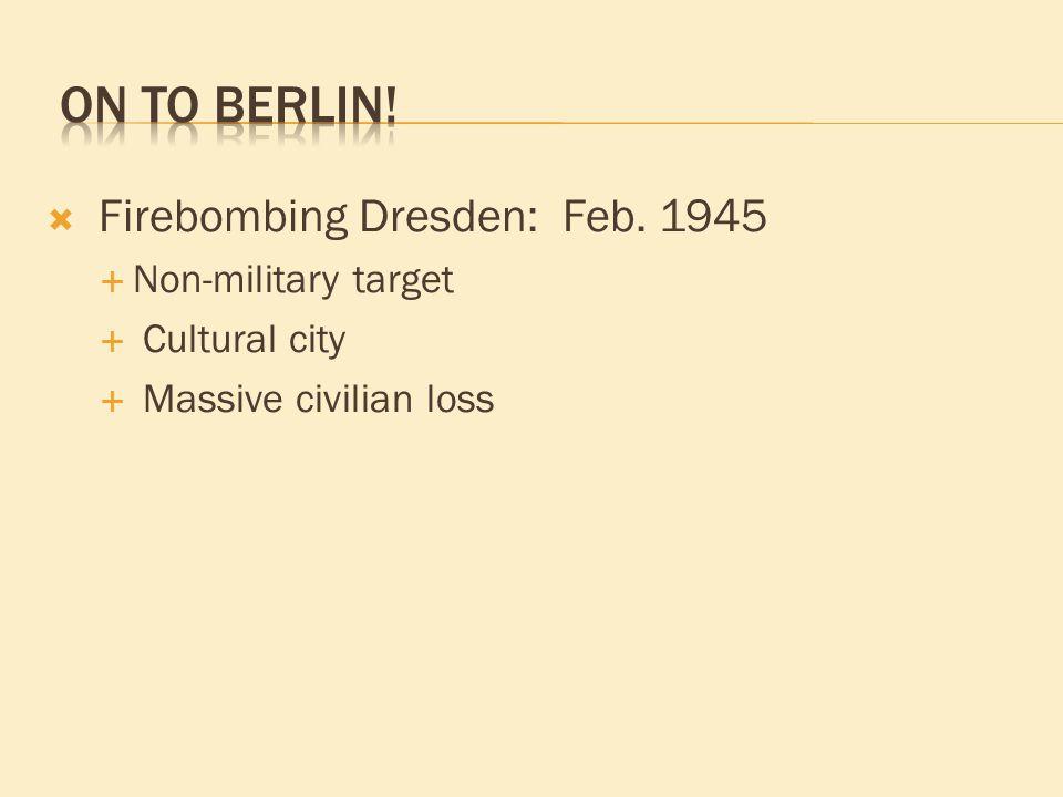 Firebombing Dresden: Feb. 1945  Non-military target  Cultural city  Massive civilian loss
